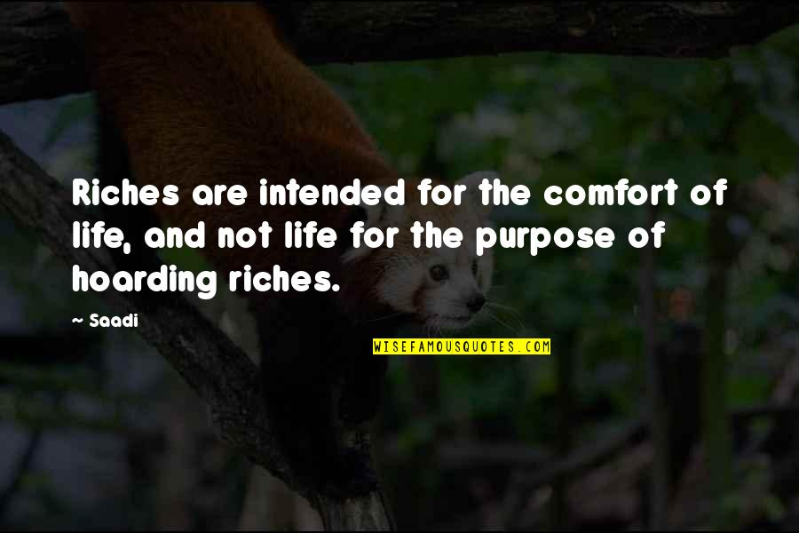 Noah John Rondeau Quotes By Saadi: Riches are intended for the comfort of life,