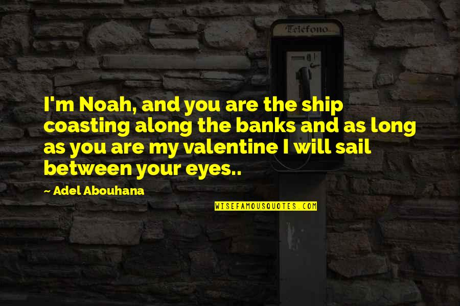 Noah's Quotes By Adel Abouhana: I'm Noah, and you are the ship coasting