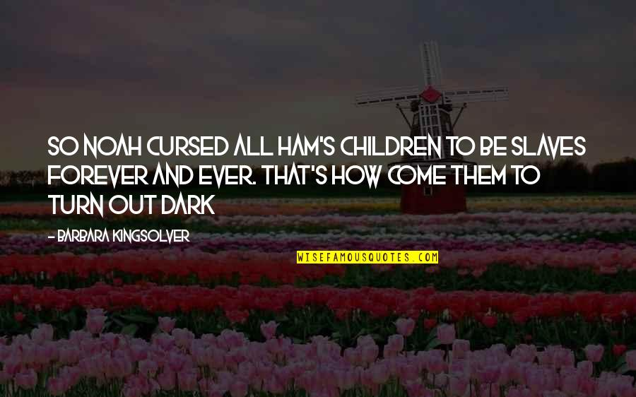 Noah's Quotes By Barbara Kingsolver: So Noah cursed all Ham's children to be