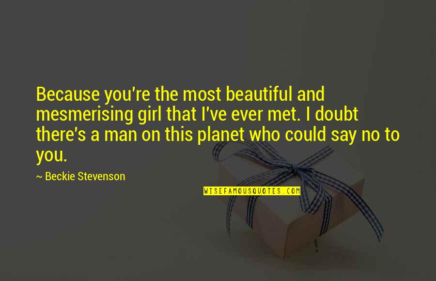 Noah's Quotes By Beckie Stevenson: Because you're the most beautiful and mesmerising girl