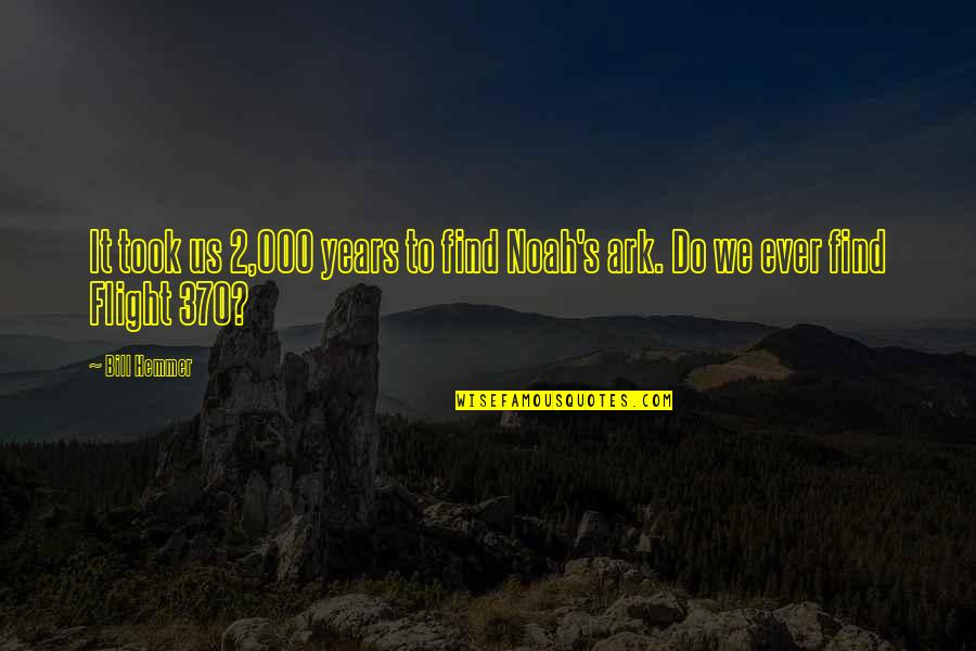 Noah's Quotes By Bill Hemmer: It took us 2,000 years to find Noah's