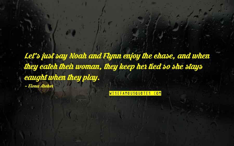 Noah's Quotes By Fiona Archer: Let's just say Noah and Flynn enjoy the