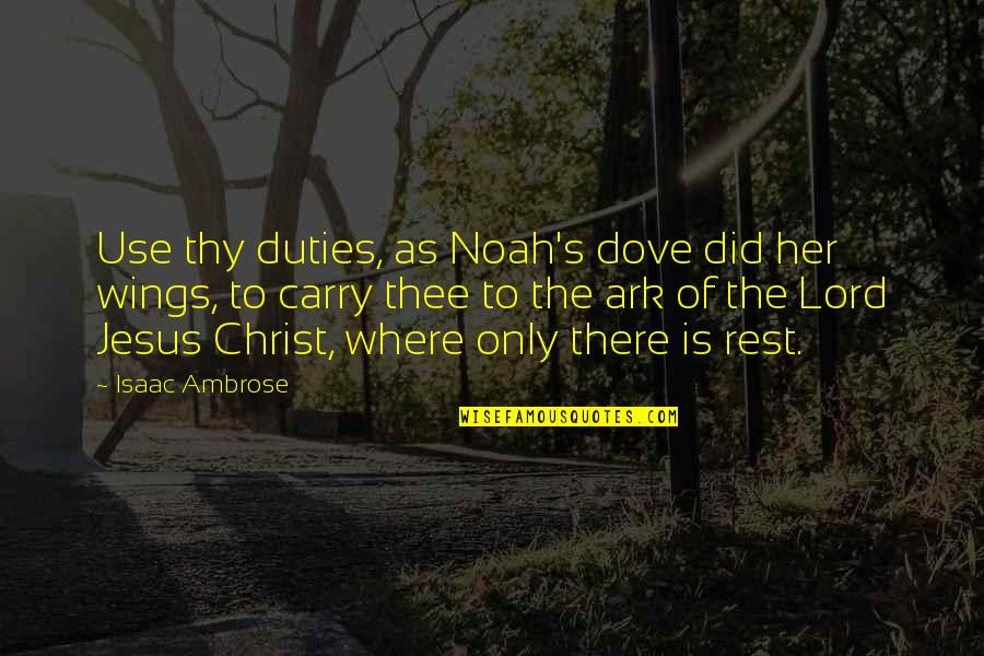 Noah's Quotes By Isaac Ambrose: Use thy duties, as Noah's dove did her