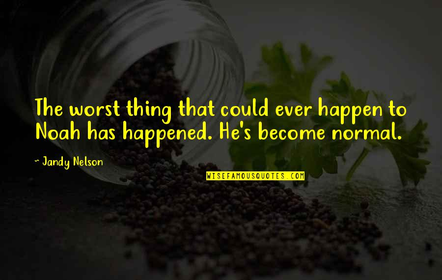 Noah's Quotes By Jandy Nelson: The worst thing that could ever happen to