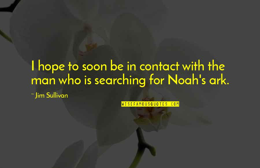 Noah's Quotes By Jim Sullivan: I hope to soon be in contact with