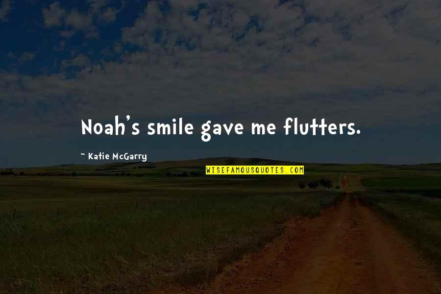 Noah's Quotes By Katie McGarry: Noah's smile gave me flutters.