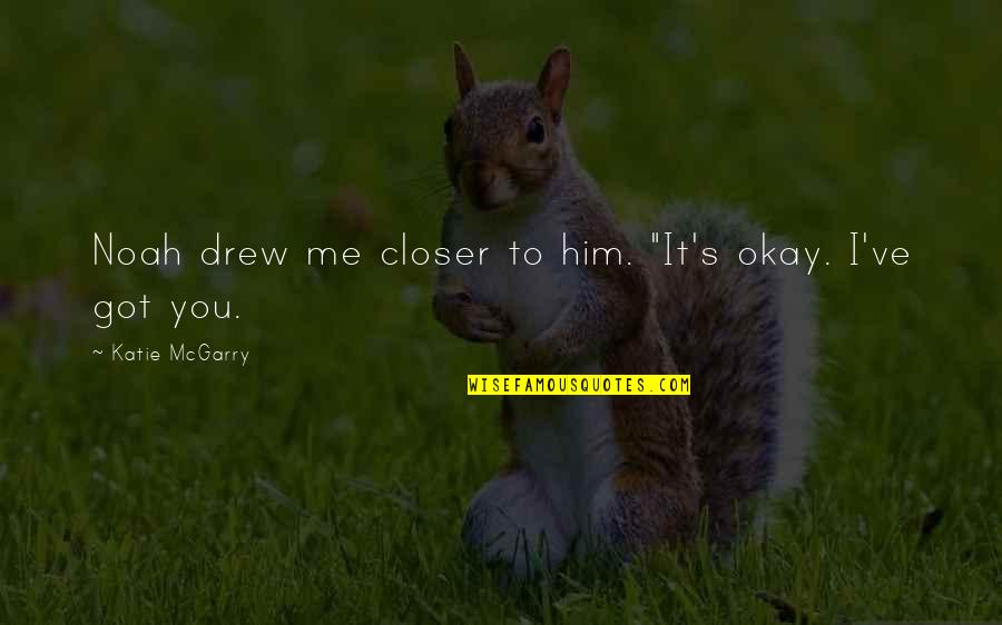 """Noah's Quotes By Katie McGarry: Noah drew me closer to him. """"It's okay."""