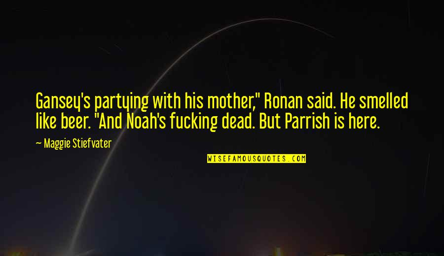 """Noah's Quotes By Maggie Stiefvater: Gansey's partying with his mother,"""" Ronan said. He"""
