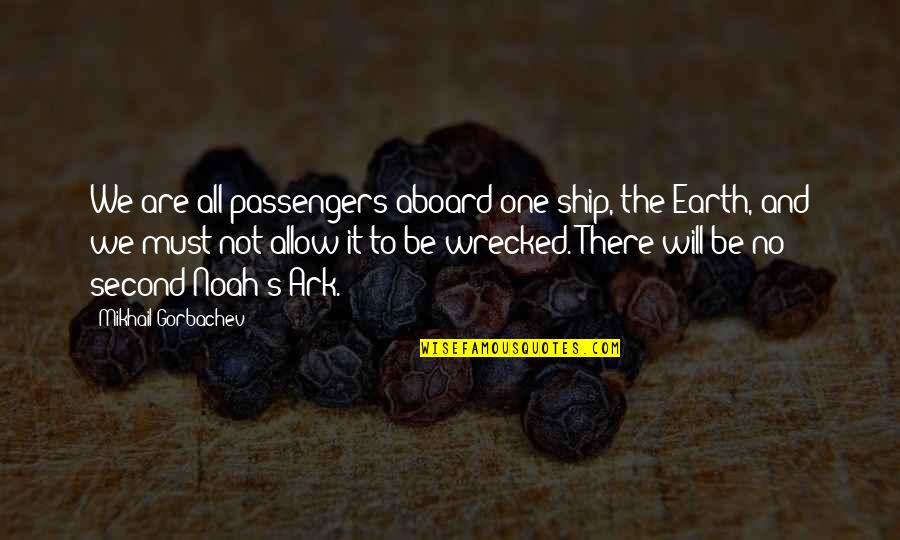 Noah's Quotes By Mikhail Gorbachev: We are all passengers aboard one ship, the