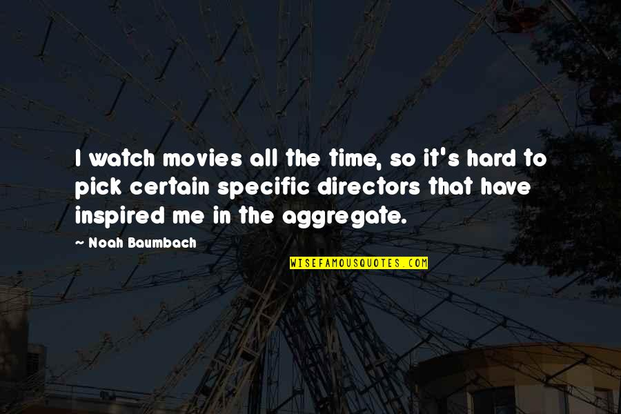 Noah's Quotes By Noah Baumbach: I watch movies all the time, so it's
