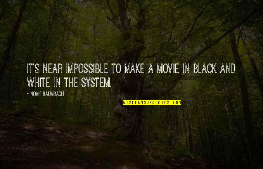 Noah's Quotes By Noah Baumbach: It's near impossible to make a movie in