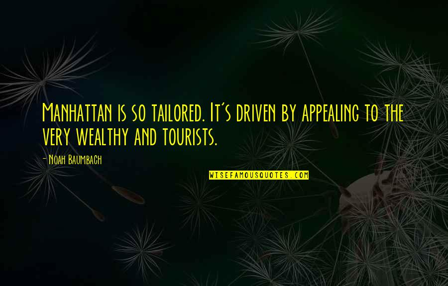 Noah's Quotes By Noah Baumbach: Manhattan is so tailored. It's driven by appealing