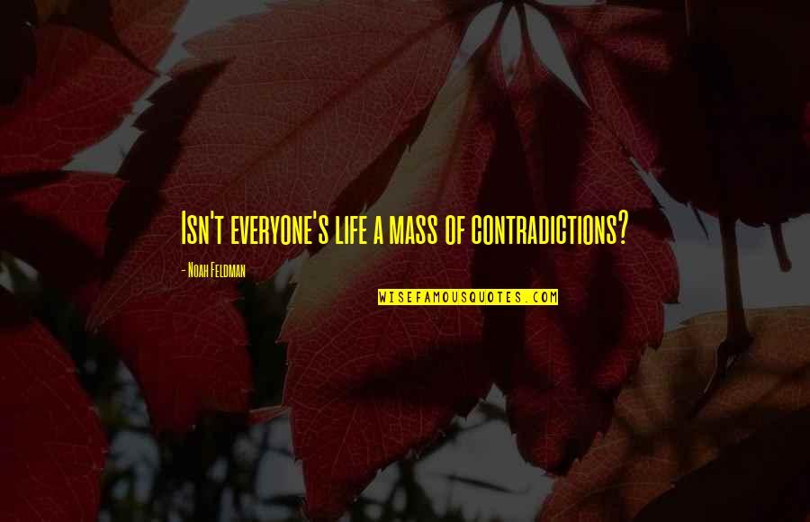 Noah's Quotes By Noah Feldman: Isn't everyone's life a mass of contradictions?