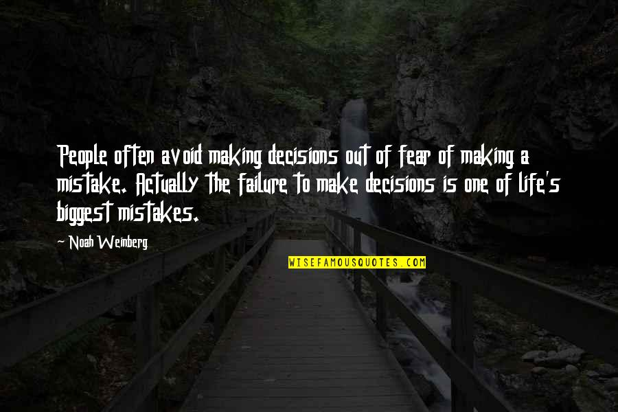Noah's Quotes By Noah Weinberg: People often avoid making decisions out of fear