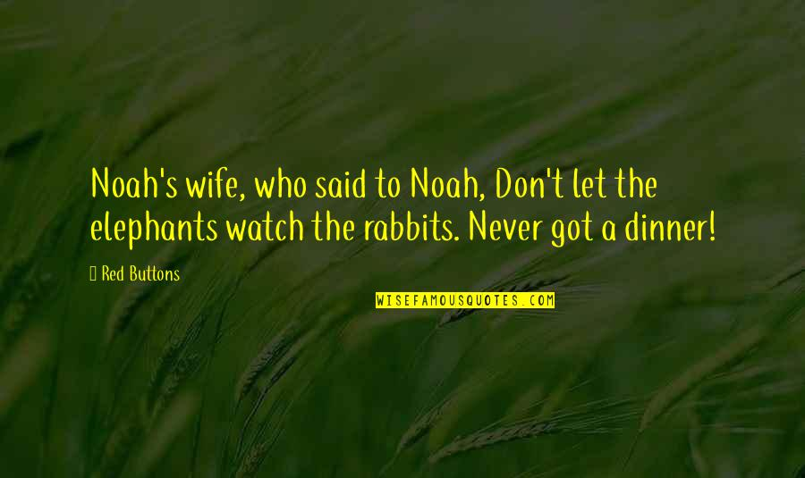 Noah's Quotes By Red Buttons: Noah's wife, who said to Noah, Don't let