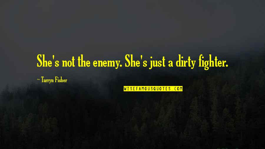 Noah's Quotes By Tarryn Fisher: She's not the enemy. She's just a dirty