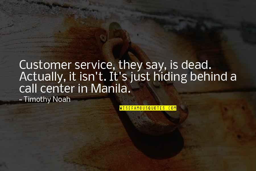 Noah's Quotes By Timothy Noah: Customer service, they say, is dead. Actually, it