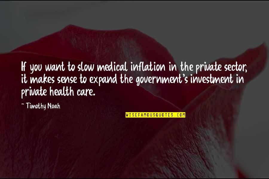 Noah's Quotes By Timothy Noah: If you want to slow medical inflation in