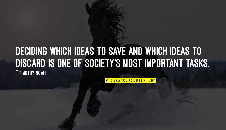Noah's Quotes By Timothy Noah: Deciding which ideas to save and which ideas