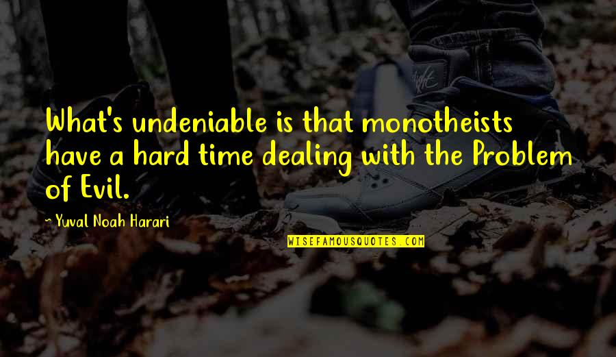 Noah's Quotes By Yuval Noah Harari: What's undeniable is that monotheists have a hard