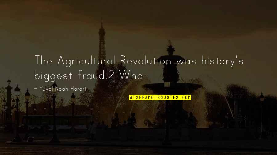 Noah's Quotes By Yuval Noah Harari: The Agricultural Revolution was history's biggest fraud.2 Who