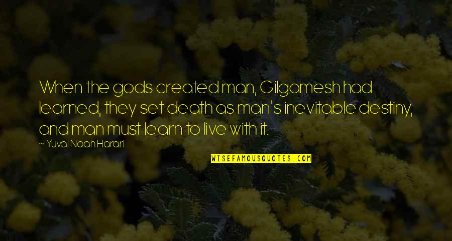 Noah's Quotes By Yuval Noah Harari: When the gods created man, Gilgamesh had learned,
