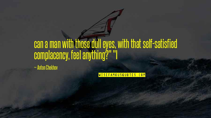 Noapte Quotes By Anton Chekhov: can a man with those dull eyes, with