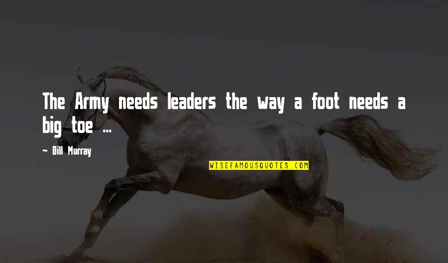 Noapte Quotes By Bill Murray: The Army needs leaders the way a foot