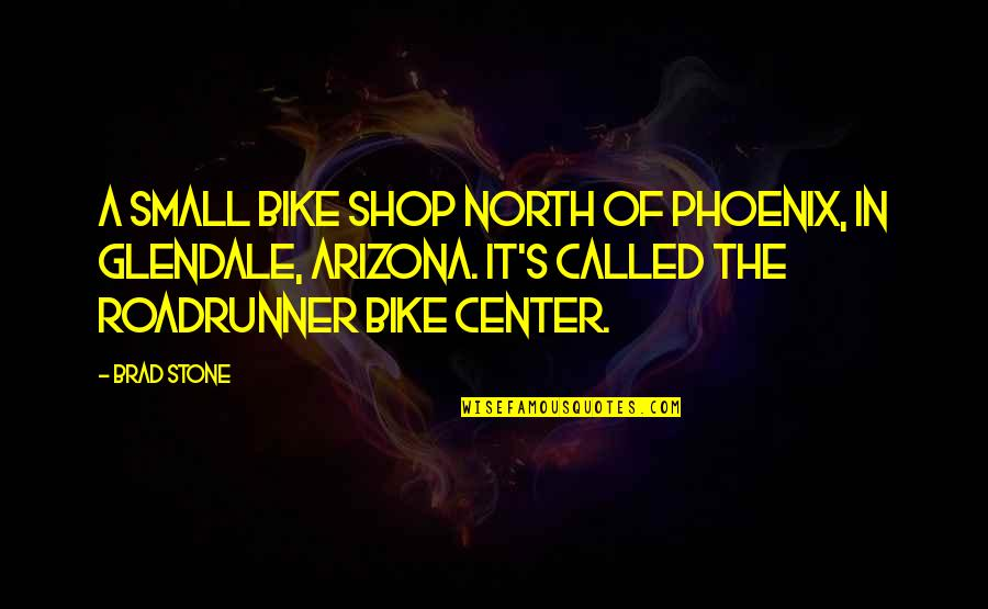Noapte Quotes By Brad Stone: a small bike shop north of Phoenix, in