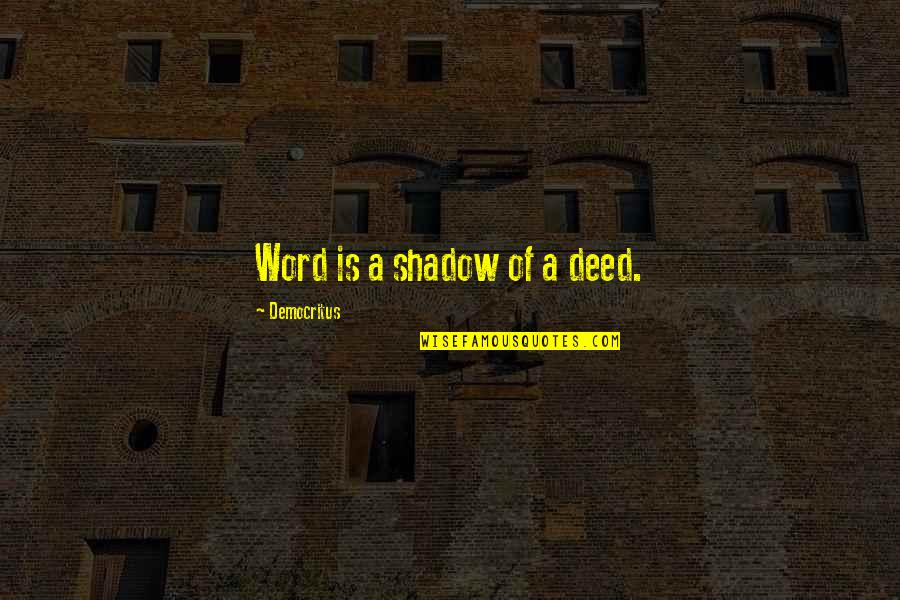 Noapte Quotes By Democritus: Word is a shadow of a deed.