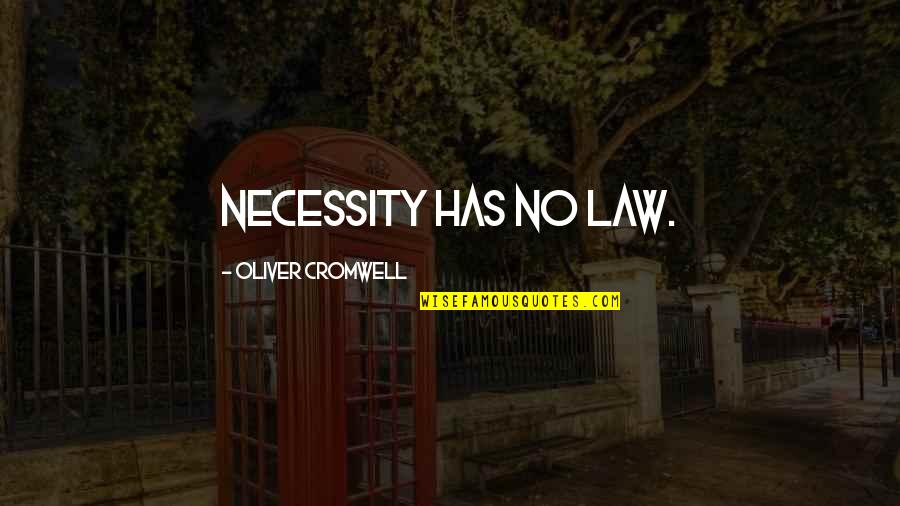 Noapte Quotes By Oliver Cromwell: Necessity has no law.