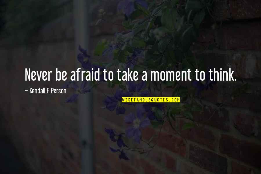 Nobel Lecture Quotes By Kendall F. Person: Never be afraid to take a moment to