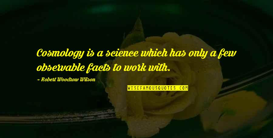 Nobel Lecture Quotes By Robert Woodrow Wilson: Cosmology is a science which has only a