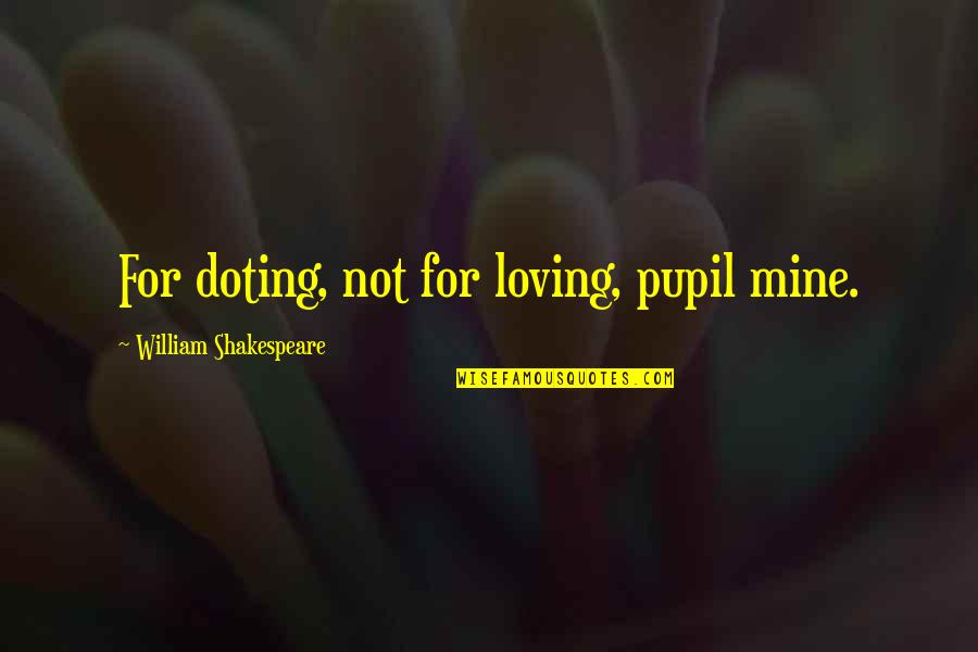 Nobel Lecture Quotes By William Shakespeare: For doting, not for loving, pupil mine.