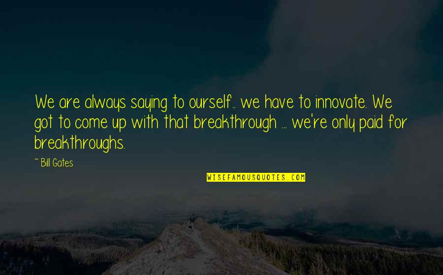 Nobel Prize Winners In Medicine Quotes By Bill Gates: We are always saying to ourself.. we have