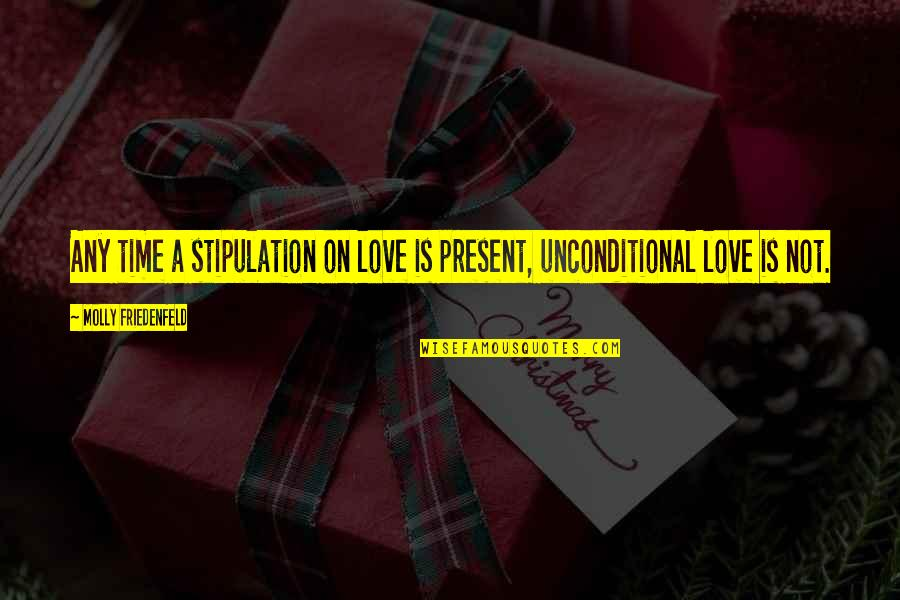 Nobel Prize Winners In Medicine Quotes By Molly Friedenfeld: Any time a stipulation on love is present,