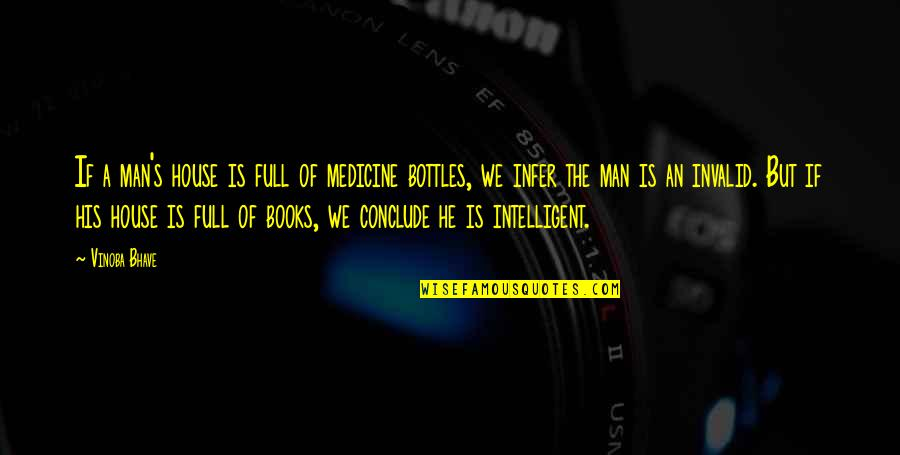 Nobel Prize Winners In Medicine Quotes By Vinoba Bhave: If a man's house is full of medicine