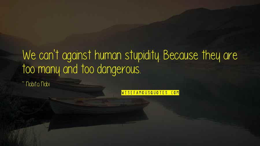 Nobita Quotes By Nobita Nobi: We can't against human stupidity. Because they are