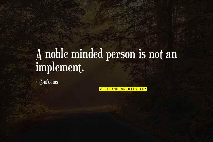 Noble Person Quotes By Confucius: A noble minded person is not an implement.
