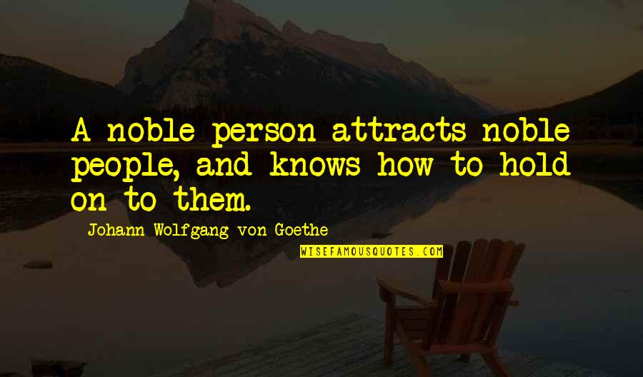 Noble Person Quotes By Johann Wolfgang Von Goethe: A noble person attracts noble people, and knows