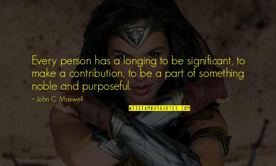 Noble Person Quotes By John C. Maxwell: Every person has a longing to be significant,