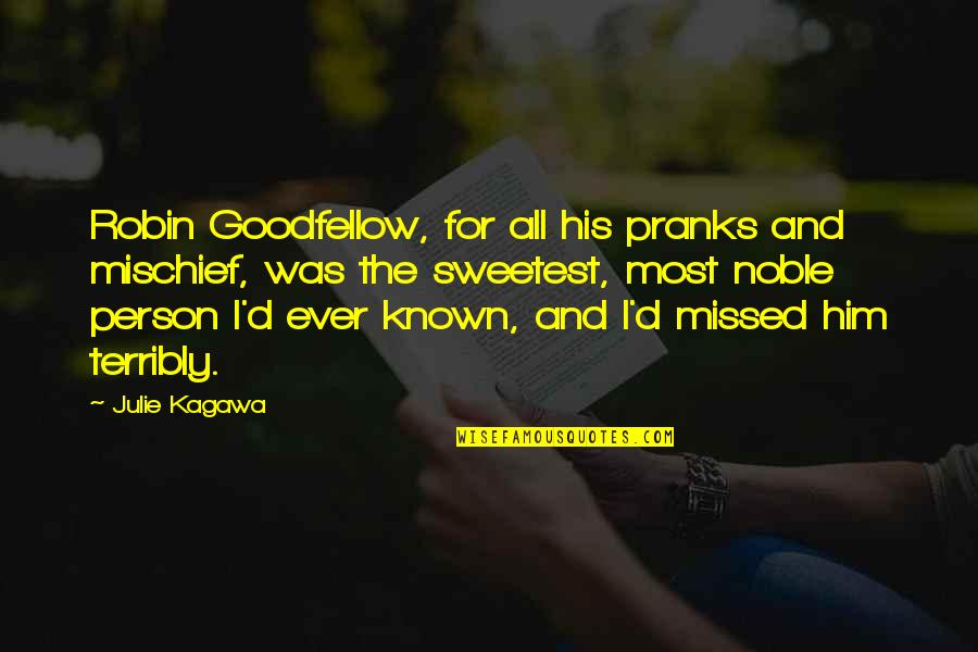 Noble Person Quotes By Julie Kagawa: Robin Goodfellow, for all his pranks and mischief,