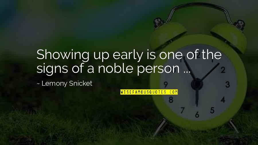 Noble Person Quotes By Lemony Snicket: Showing up early is one of the signs