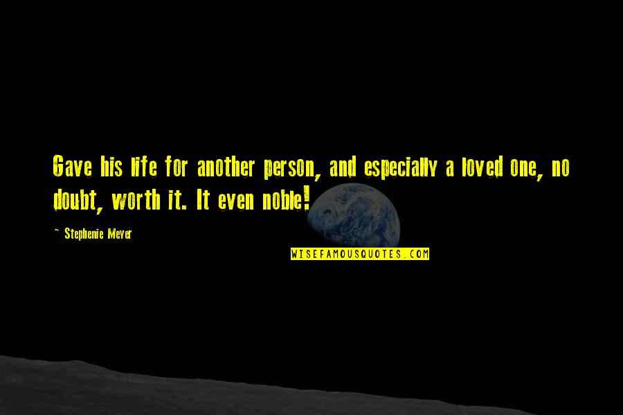 Noble Person Quotes By Stephenie Meyer: Gave his life for another person, and especially