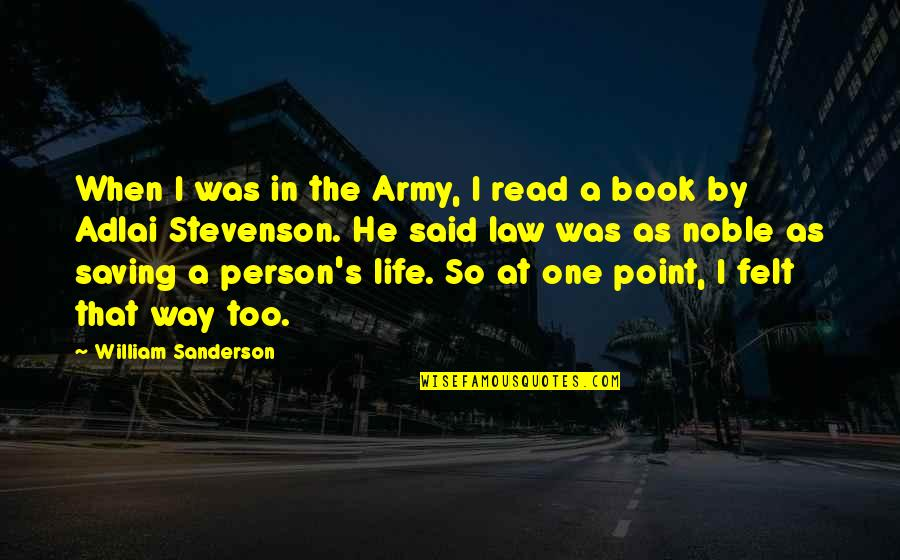 Noble Person Quotes By William Sanderson: When I was in the Army, I read
