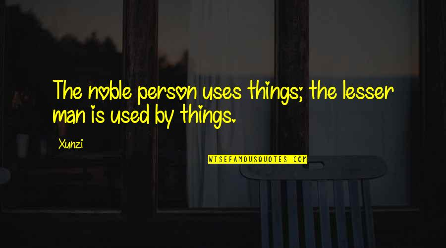Noble Person Quotes By Xunzi: The noble person uses things; the lesser man
