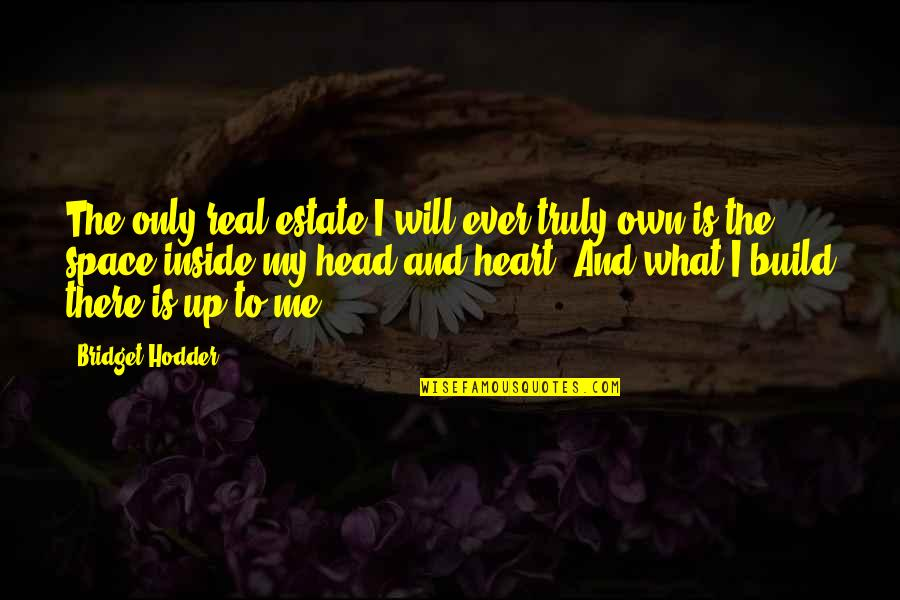 Nobody Can Go Back Quotes By Bridget Hodder: The only real estate I will ever truly