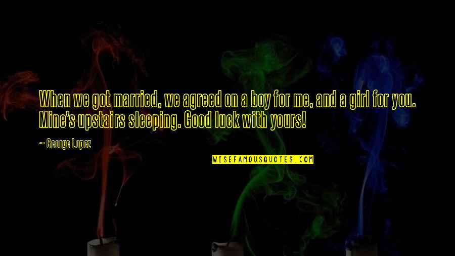 Nobody Can Go Back Quotes By George Lopez: When we got married, we agreed on a