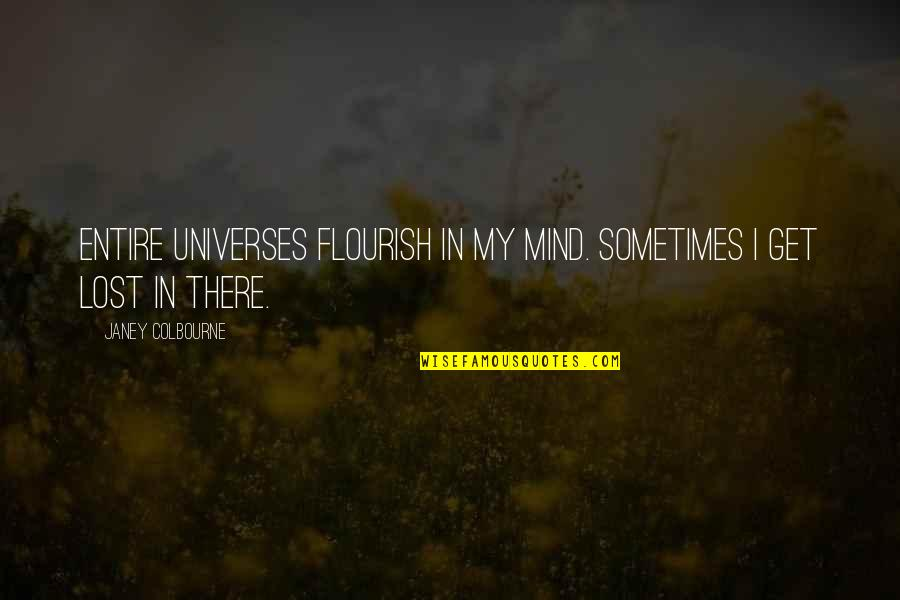 Nobody Can Go Back Quotes By Janey Colbourne: Entire universes flourish in my mind. Sometimes I