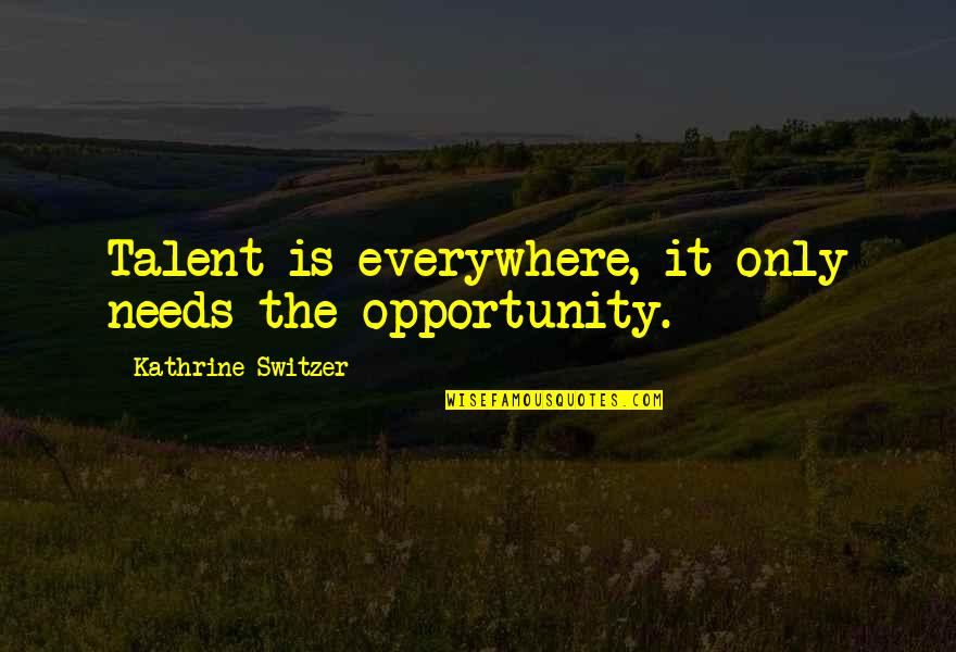 Nobody Can Go Back Quotes By Kathrine Switzer: Talent is everywhere, it only needs the opportunity.